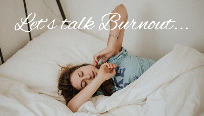 Let's Talk Burnout…