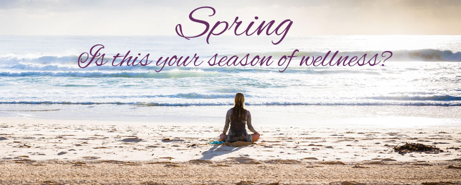 Spring – Is this your season of wellness?