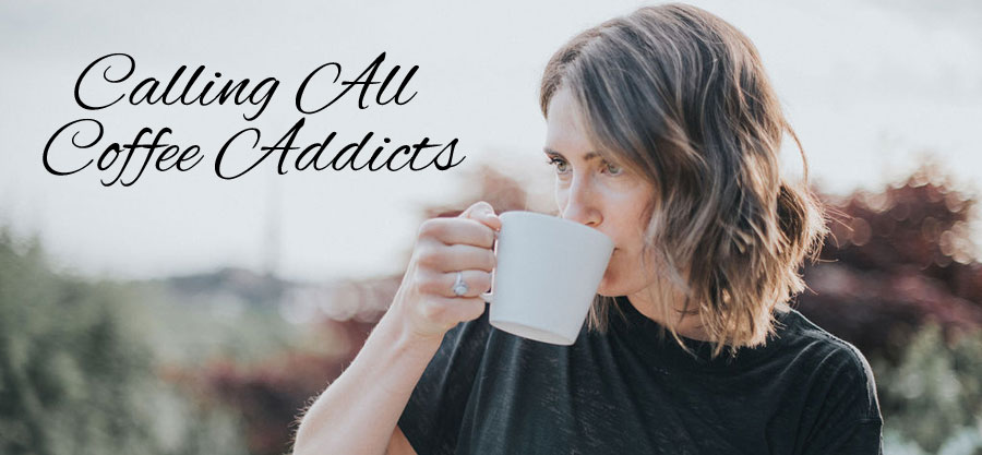 Calling All Coffee Addicts