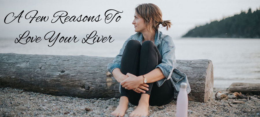 A Few Reasons To Love Your Liver