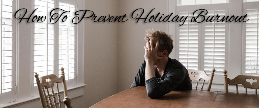 How To Prevent Holiday Burnout