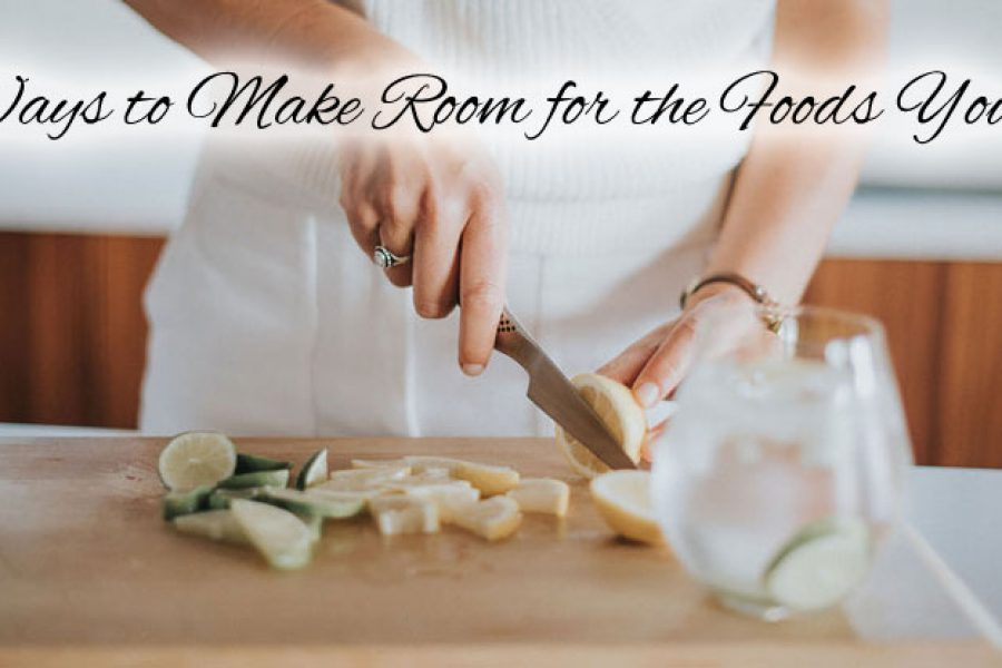 5 Ways to Make Room for the Foods You Love