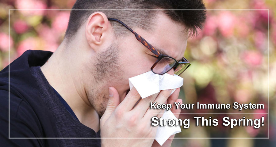 Keep your immune system strong this spring!