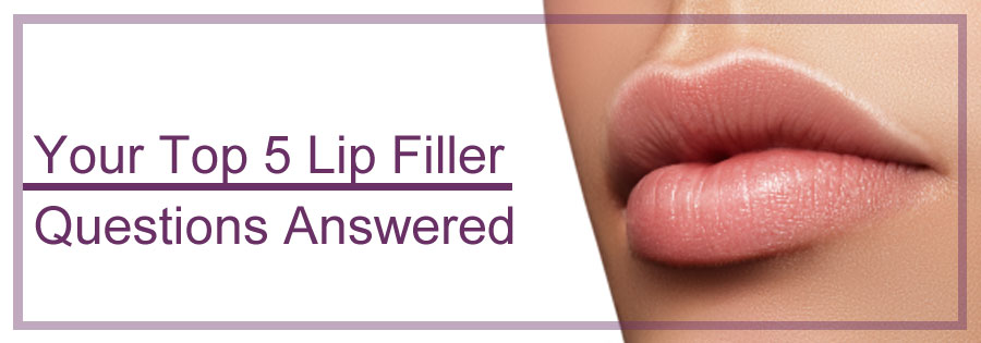 Your Top 5 Lip Filler Questions Answered