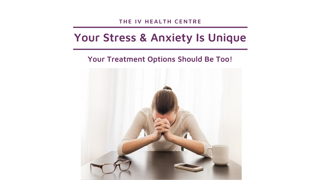 Your Stress and Anxiety Is Unique: Your Treatment Options Should be Too!